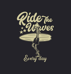t shirt design ride waves everyday vector image