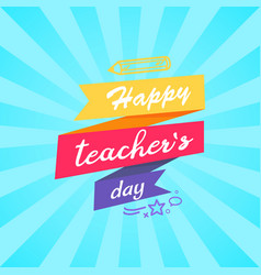 happy teachers day inscription written on ribbon vector image
