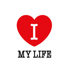 I love my life font type with heart sign vector