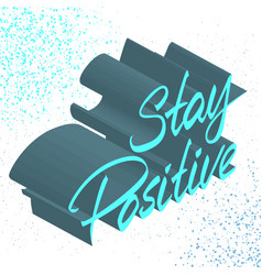 Hand lettered text stay positive inspirational vector