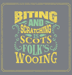 Biting and scratching is scots folks wooing vector