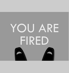 businessman foot with you are fired words on the vector image