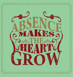 Absence makes the heart grow english saying vector