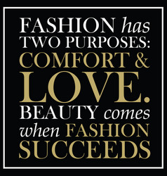 Fashion quute - fashion has two purposes comfort vector