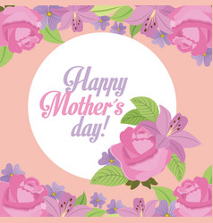 Label happy mother day floral roses and lilies vector