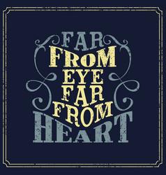 Far from eye far from heart english saying vector
