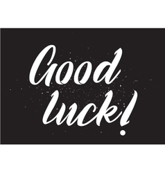 Good luck inscription Greeting card with vector image