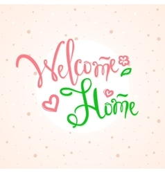 Hand lettered inscription welcome home vector