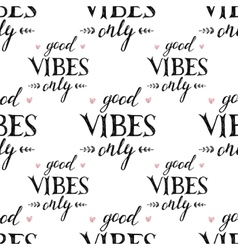 pattern with hand drawn lettering good vibes only vector image vector image