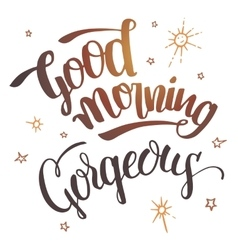 Good morning gorgeous calligraphy vector image