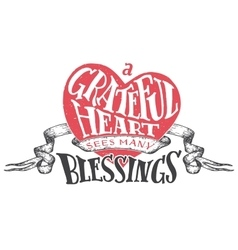 Grateful heart sees many blessings vector