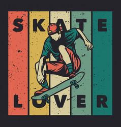 T shirt design skate lover with skater vintage vector