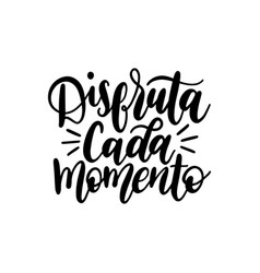 disfruta cada momento translated from spanish vector image