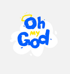 the inscription oh my god image slogan for vector image