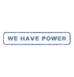 we have power textile stamp vector image