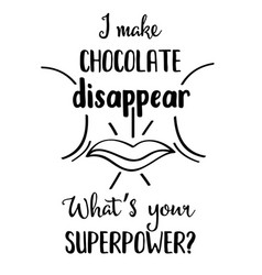 funny hand drawn quote about chocolate vector image