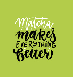 matcha makes everything better - slogan quote vector image