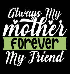 Always my mother forever my friend mum quotes vector