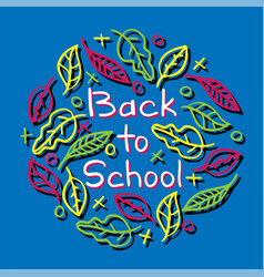 Hand-drawn lettering - back to school with leaves vector