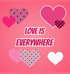 Love is everywhere valentines day card with hearts vector
