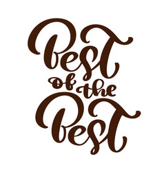 best of the best text calligraphy lettering vector image