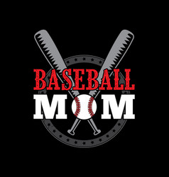 baseball mom best for print design vector image