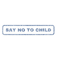 Say no to child textile stamp vector