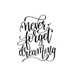 never forget dreaming black and white hand vector image