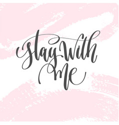 stay with me - hand lettering inscription text to vector image
