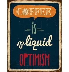 Retro metal sign coffee is liquid optimism vector