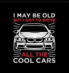 i may be old car quotes vector image
