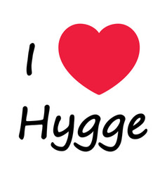 Simple i love hygge sign symbolizing danish life vector
