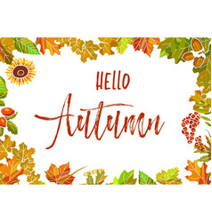 hello autumn poster with colorful leaves as frame vector image