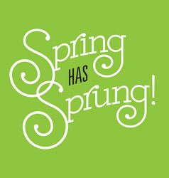 spring has sprung design vector image