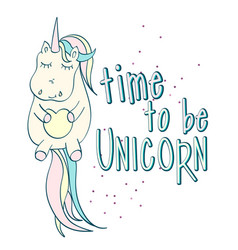Time to be unicorn quote unicorn vector