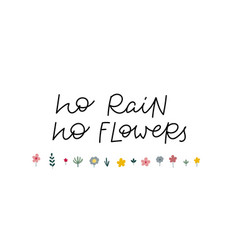 No rain flowers calligraphy quote lettering vector