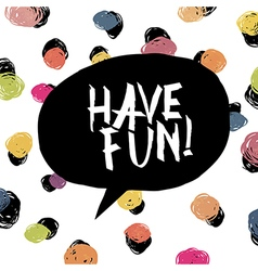 Have fun Colorful dot background vector image