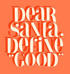 Dear santa define good hand-drawn lettering quote vector