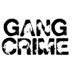 Gang crime stamp typographic stamp vector