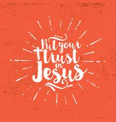 Put your trust in jesus vector