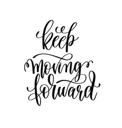 Keep moving forward black and white hand lettering vector