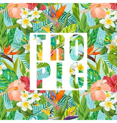Tropical Flowers and Leaves Background Exotic vector image vector image