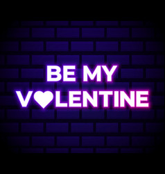 be my valentine 3d neon banner on dark brick wall vector image