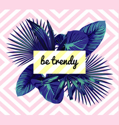 be trendy slogan blue palm leaves print vector image