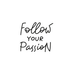 Follow your passion quote simple lettering sign vector