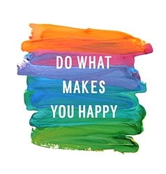 do what makes you happy vector image