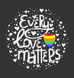 drawn lettering phrase every love matters vector image