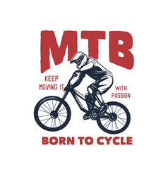 Mtb keep moving it with passion born to cycle t vector