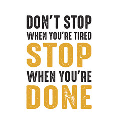 Don t stop when your are tired good for print vector