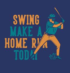 t shirt design swing make a home run today vector image